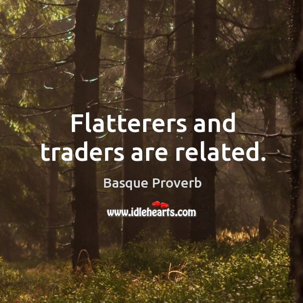 Flatterers and traders are related. Basque Proverbs Image