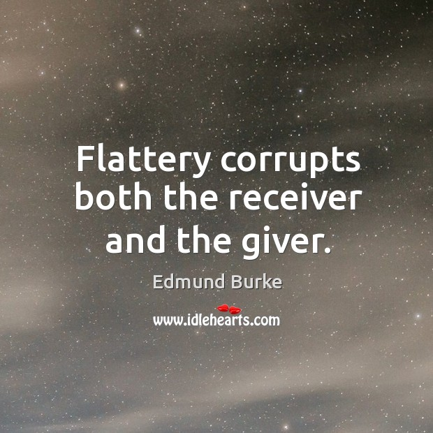 Image, Flattery corrupts both the receiver and the giver.