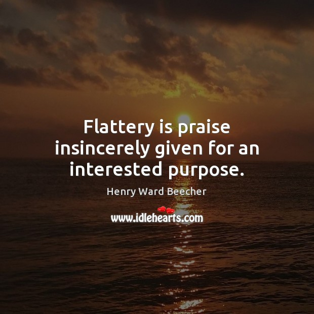 Image, Flattery is praise insincerely given for an interested purpose.