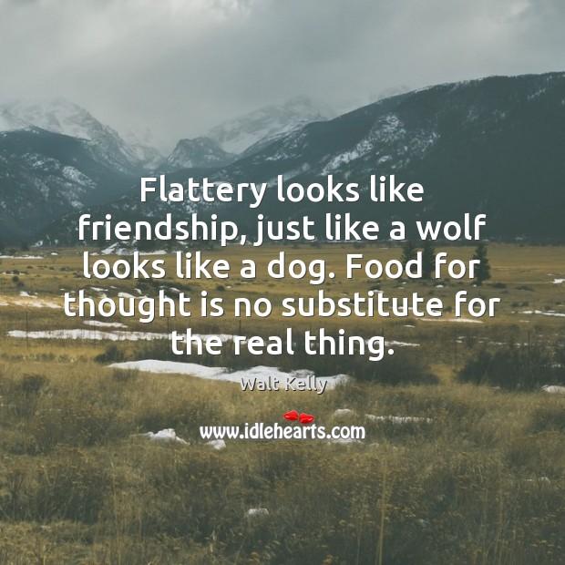 Flattery looks like friendship, just like a wolf looks like a dog. Walt Kelly Picture Quote