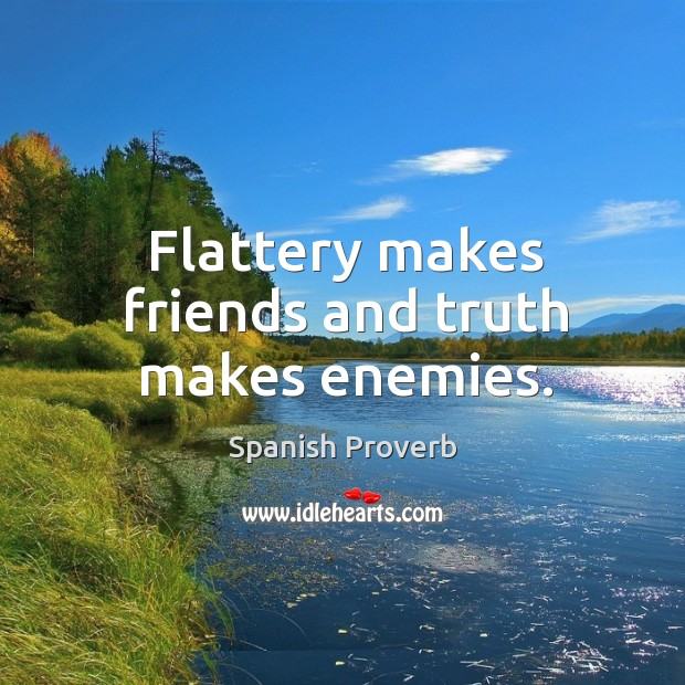 Image, Flattery makes friends and truth makes enemies.