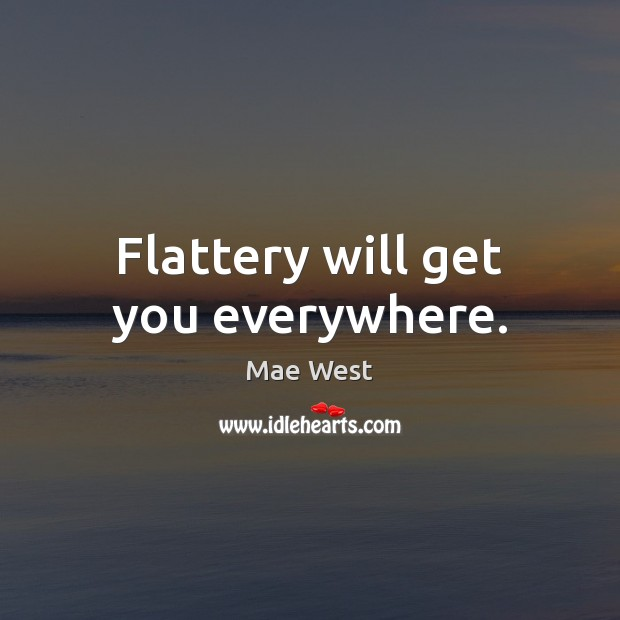Flattery will get you everywhere. Image