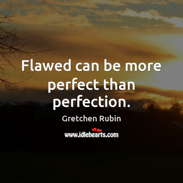Flawed can be more perfect than perfection. Gretchen Rubin Picture Quote