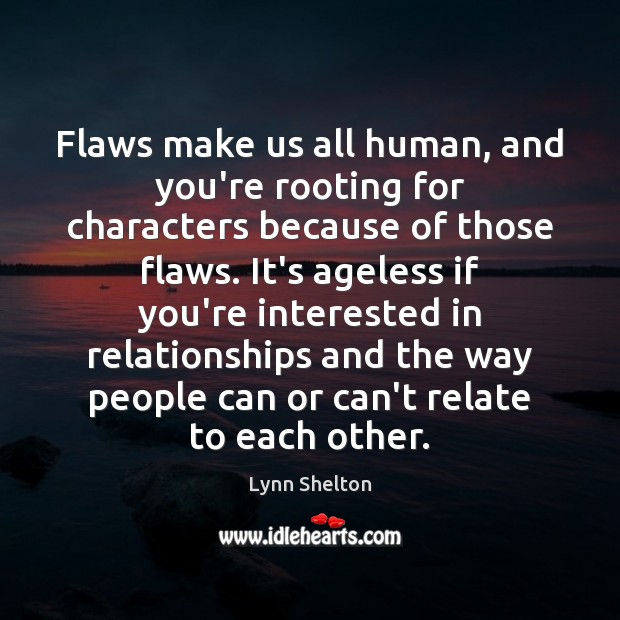 Image, Flaws make us all human, and you're rooting for characters because of
