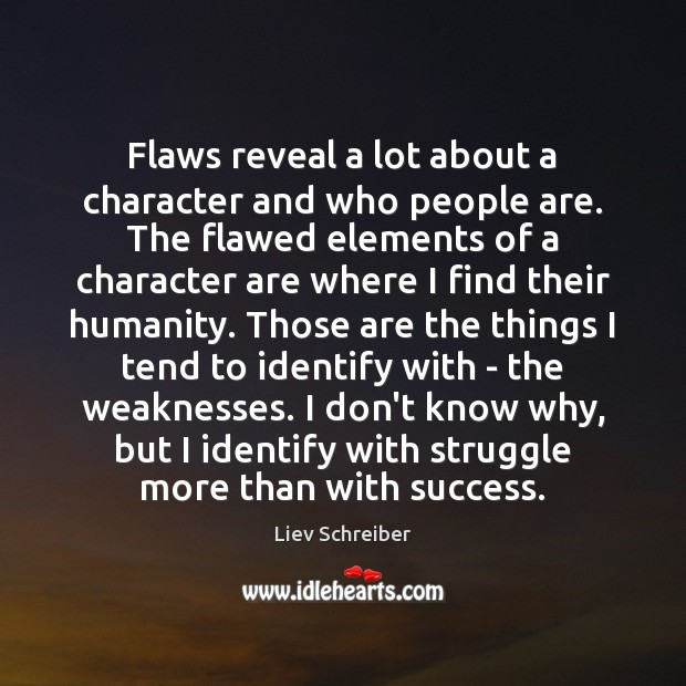 Flaws reveal a lot about a character and who people are. The Liev Schreiber Picture Quote