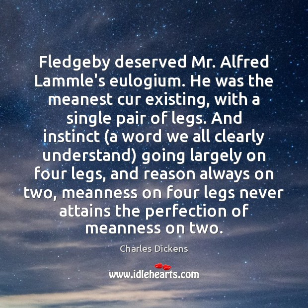Image, Fledgeby deserved Mr. Alfred Lammle's eulogium. He was the meanest cur existing,