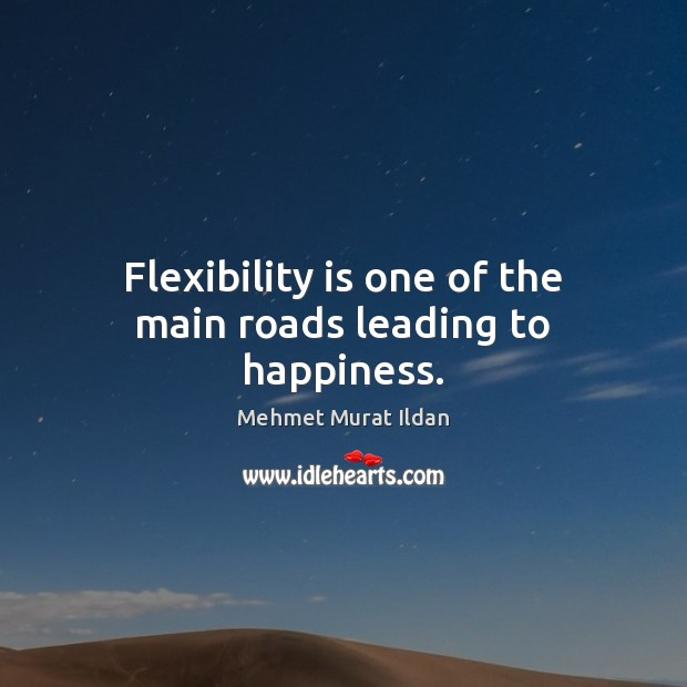 Image, Flexibility is one of the main roads leading to happiness.