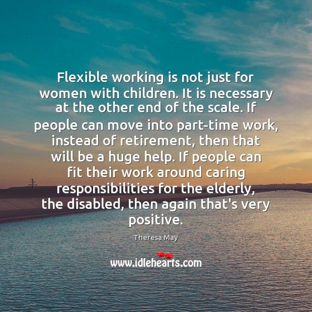 Flexible working is not just for women with children. It is necessary Theresa May Picture Quote