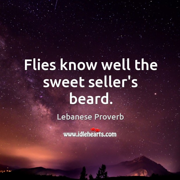 Flies know well the sweet seller's beard. Lebanese Proverbs Image