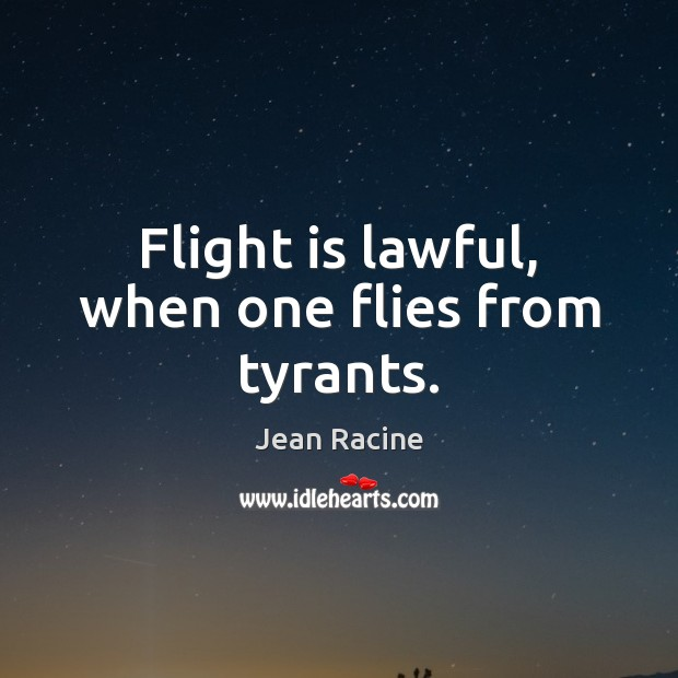 Image, Flight is lawful, when one flies from tyrants.
