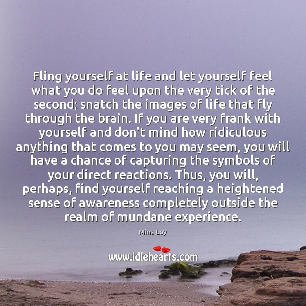Fling yourself at life and let yourself feel what you do feel Image