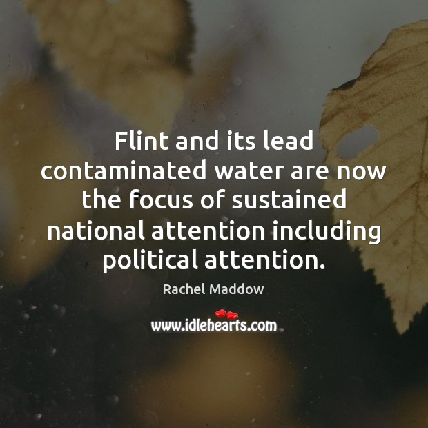 Flint and its lead contaminated water are now the focus of sustained Rachel Maddow Picture Quote