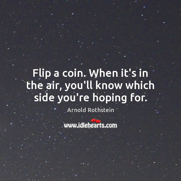 Image, Flip a coin. When it's in the air, you'll know which side you're hoping for.