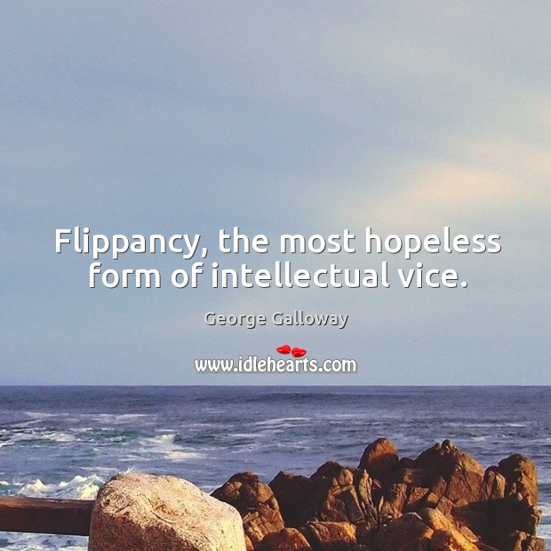 Flippancy, the most hopeless form of intellectual vice. Image