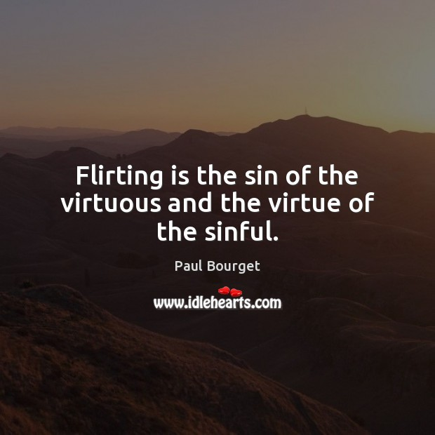 Flirting is the sin of the virtuous and the virtue of the sinful. Image