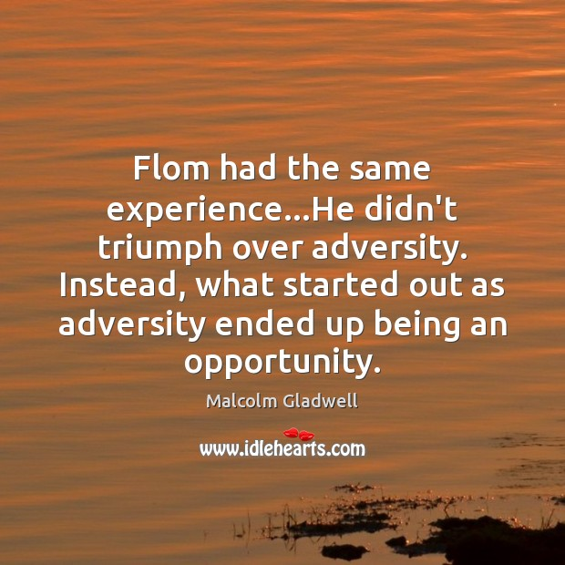 Image, Flom had the same experience…He didn't triumph over adversity. Instead, what