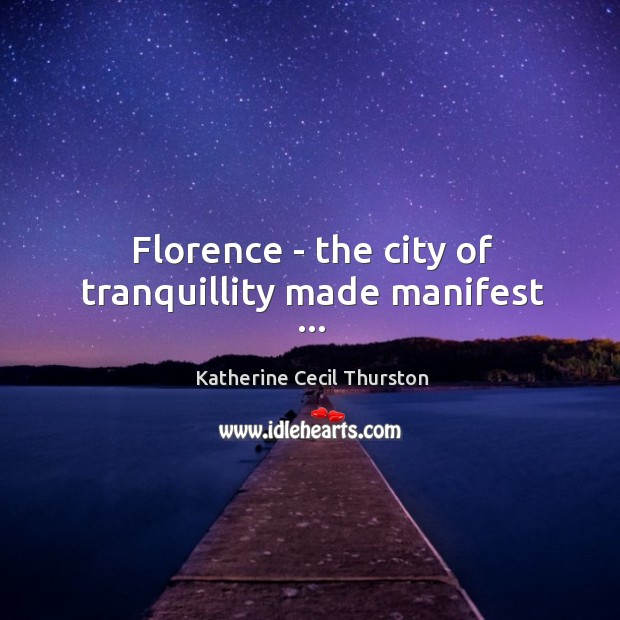 Florence – the city of tranquillity made manifest … Image
