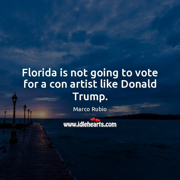 Florida is not going to vote for a con artist like Donald Trump. Image