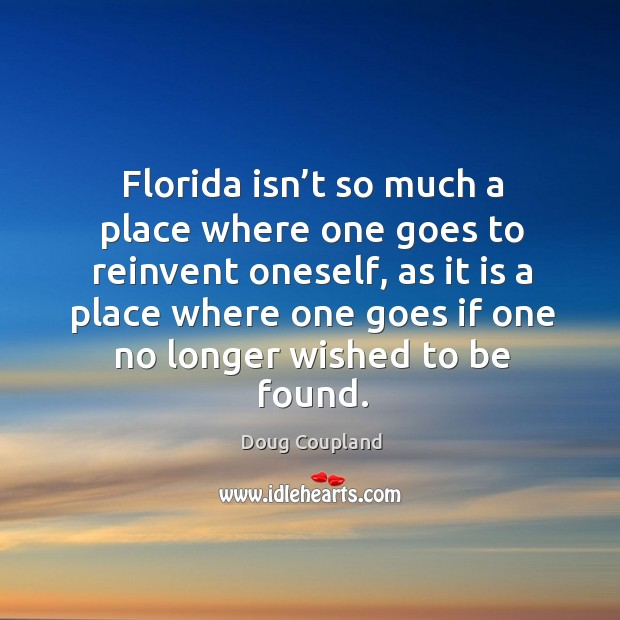 Florida isn't so much a place where one goes to reinvent oneself Image