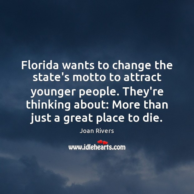 Florida wants to change the state's motto to attract younger people. They're Joan Rivers Picture Quote