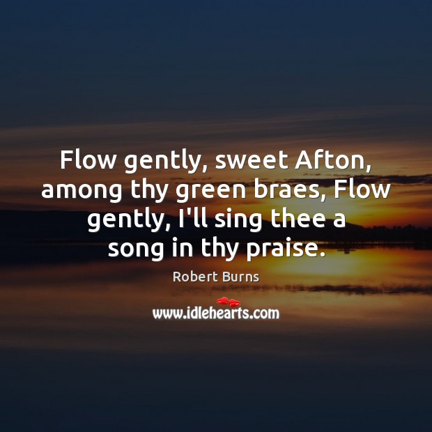 Image, Flow gently, sweet Afton, among thy green braes, Flow gently, I'll sing