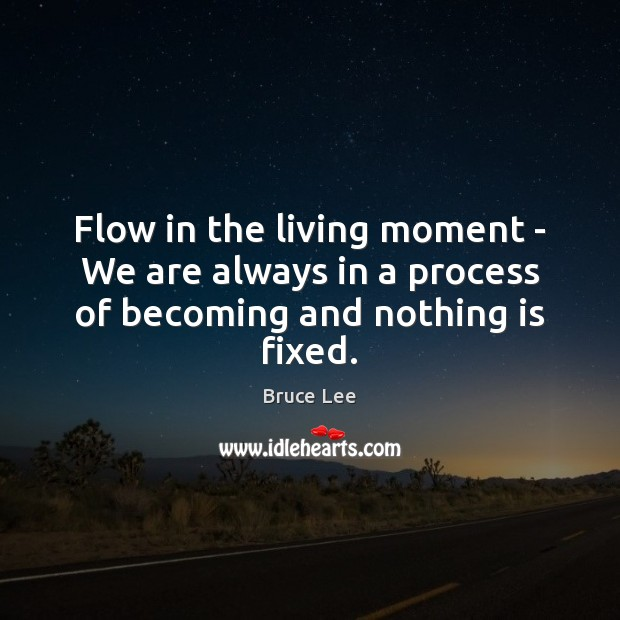 Flow in the living moment – We are always in a process of becoming and nothing is fixed. Image