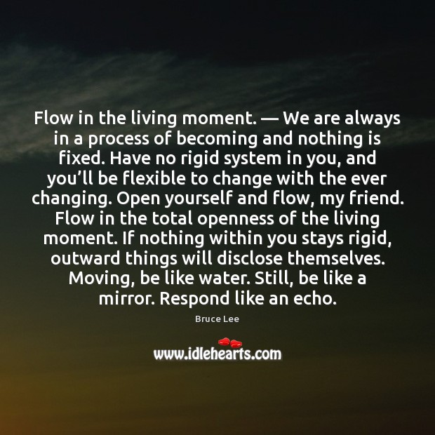 Flow in the living moment. — We are always in a process of Image