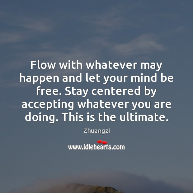 Flow with whatever may happen and let your mind be free. Stay Zhuangzi Picture Quote