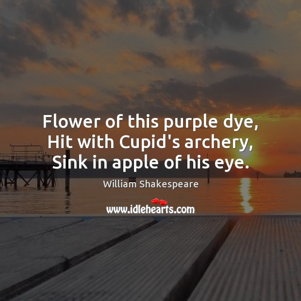 Image, Flower of this purple dye, Hit with Cupid's archery, Sink in apple of his eye.