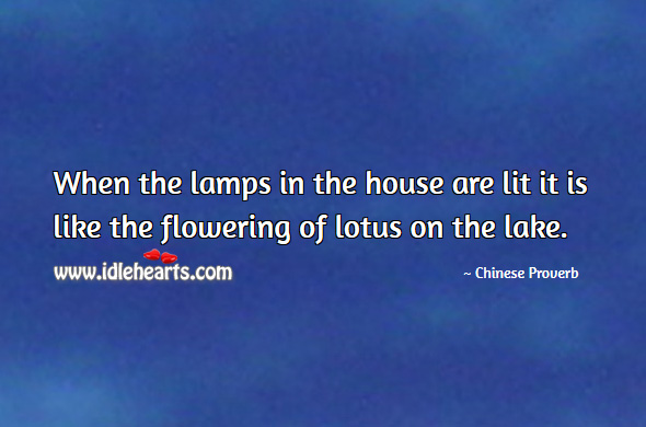 When the lamps in the house are lit it is like the flowering of lotus on the lake. Chinese Proverbs Image