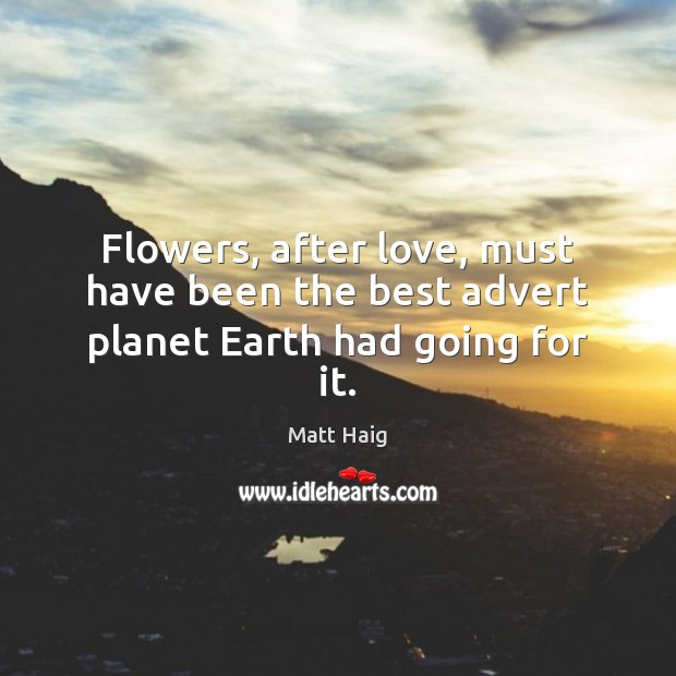 Image, Flowers, after love, must have been the best advert planet Earth had going for it.
