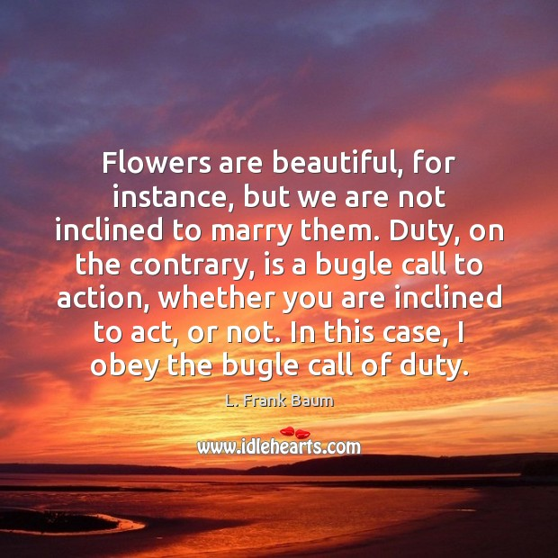 Flowers are beautiful, for instance, but we are not inclined to marry Image