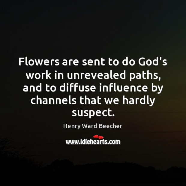 Flowers are sent to do God's work in unrevealed paths, and to Image