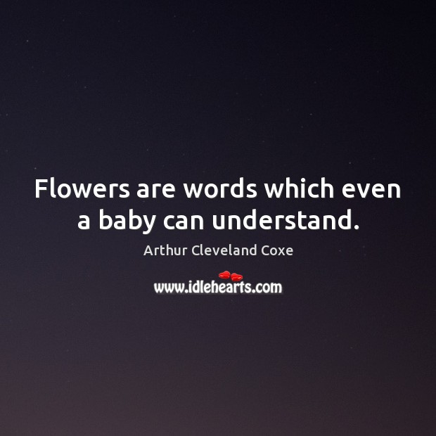 Image, Flowers are words which even a baby can understand.
