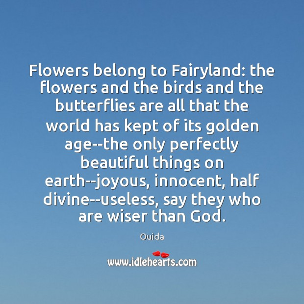 Flowers belong to Fairyland: the flowers and the birds and the butterflies Ouida Picture Quote