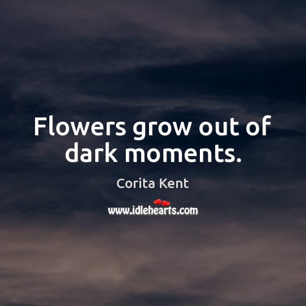 Image, Flowers grow out of dark moments.