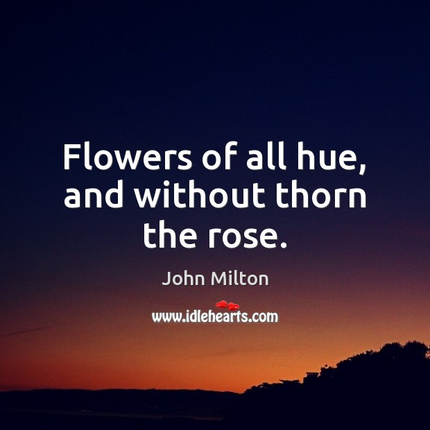 Image, Flowers of all hue, and without thorn the rose.