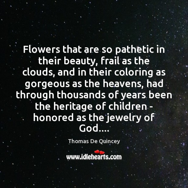 Flowers that are so pathetic in their beauty, frail as the clouds, Image