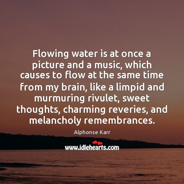Image, Flowing water is at once a picture and a music, which causes