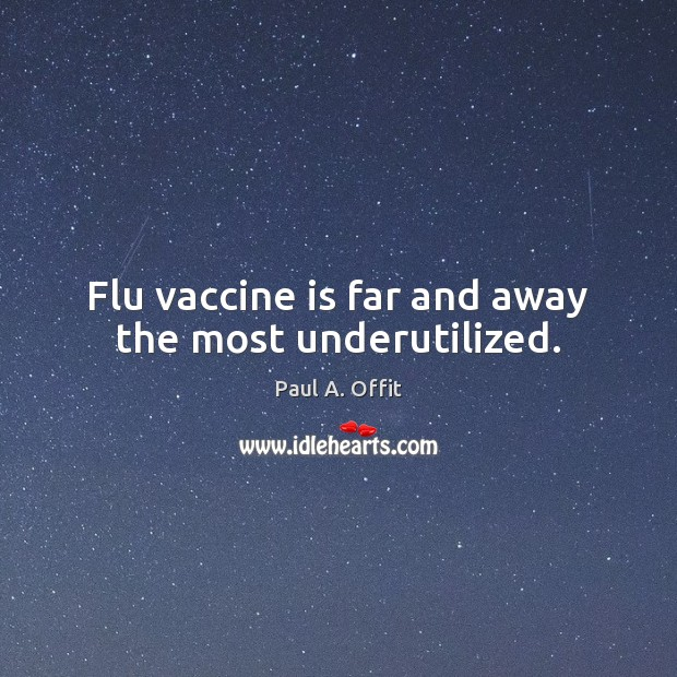 Flu vaccine is far and away the most underutilized. Image
