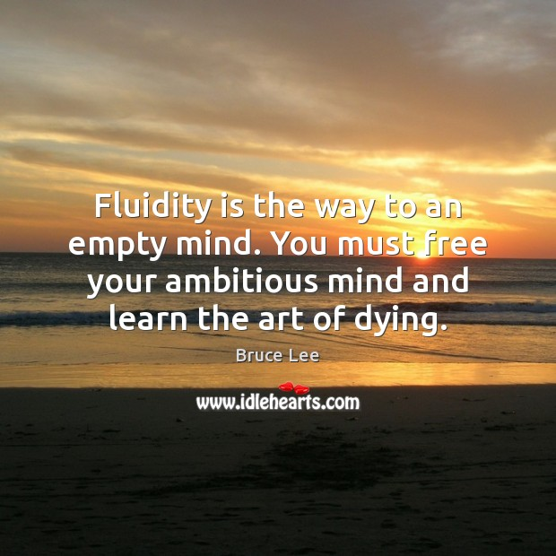 Image, Fluidity is the way to an empty mind. You must free your