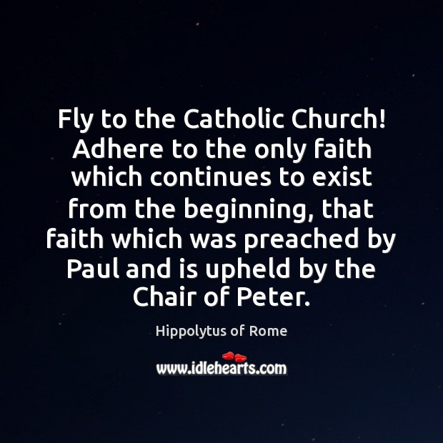 Fly to the Catholic Church! Adhere to the only faith which continues Image