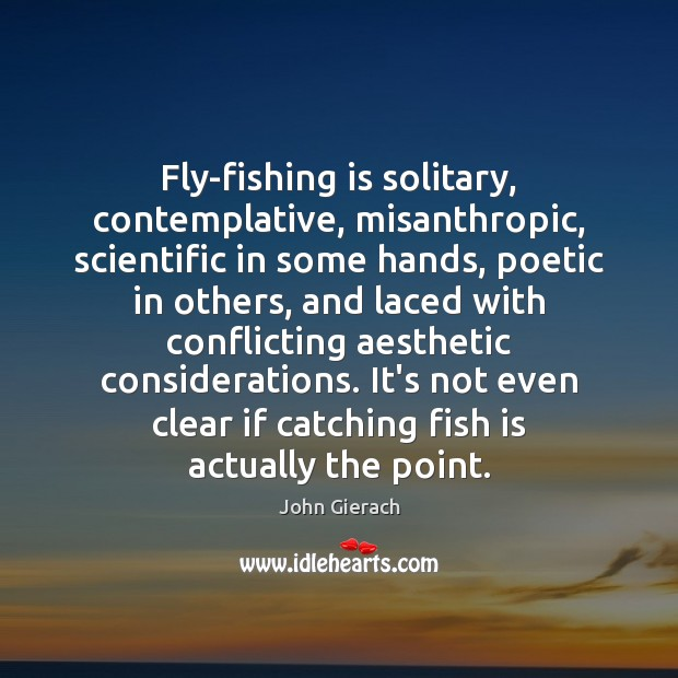Image, Fly-fishing is solitary, contemplative, misanthropic, scientific in some hands, poetic in others,
