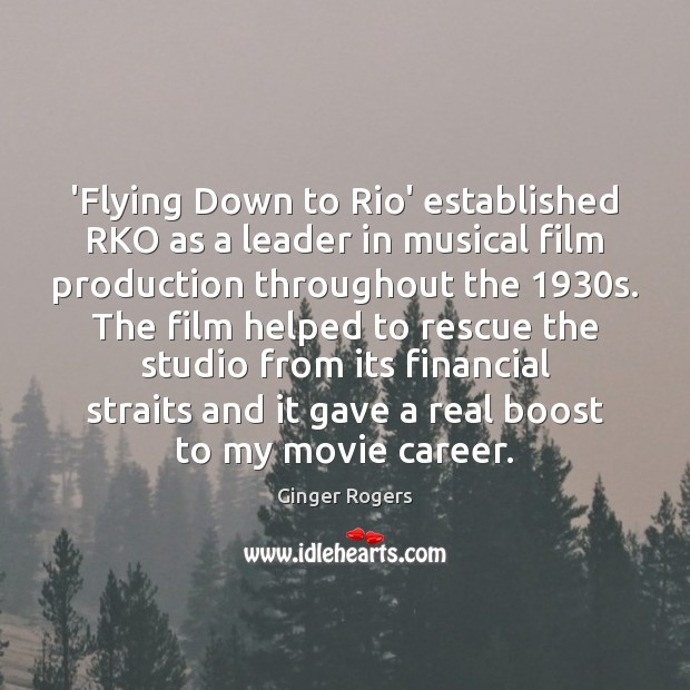 'Flying Down to Rio' established RKO as a leader in musical film Ginger Rogers Picture Quote