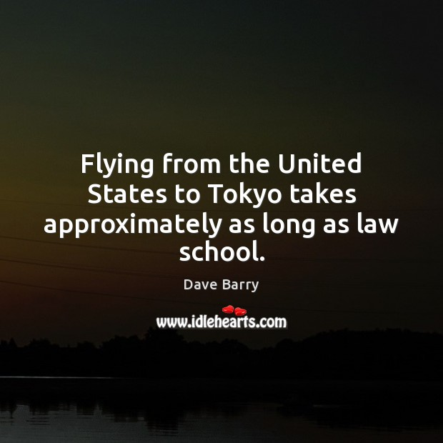 Flying from the United States to Tokyo takes approximately as long as law school. Image