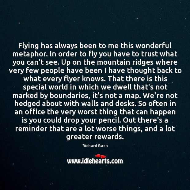 Image, Flying has always been to me this wonderful metaphor. In order to