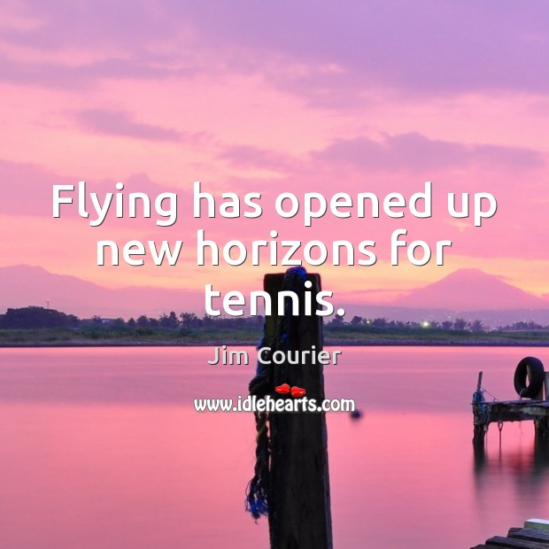 Flying has opened up new horizons for tennis. Image