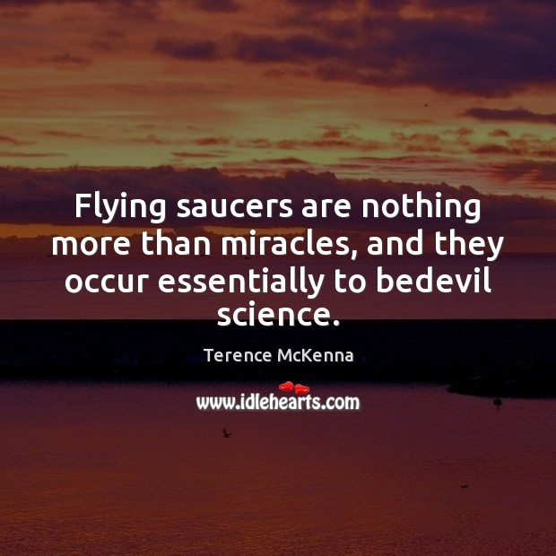 Flying saucers are nothing more than miracles, and they occur essentially to Image