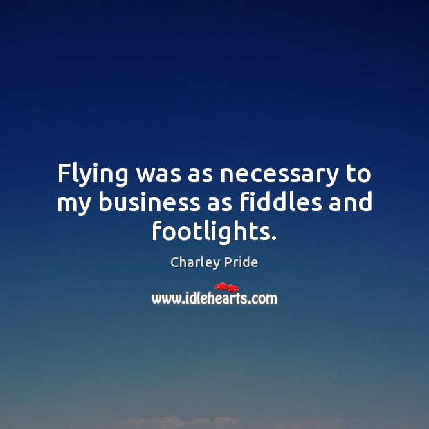 Flying was as necessary to my business as fiddles and footlights. Image