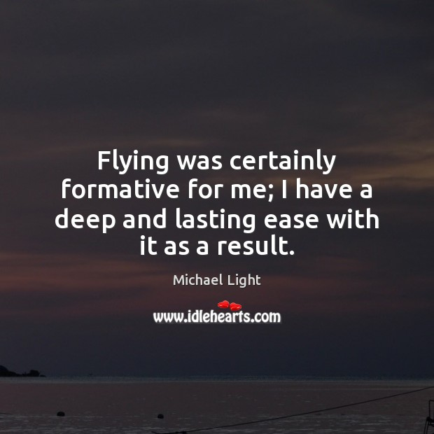 Flying was certainly formative for me; I have a deep and lasting ease with it as a result. Image
